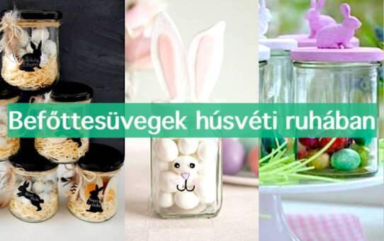 Befőttesüvegek húsvéti ruhában